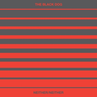 The Black Dog - Neither / Neither
